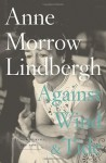 Against Wind and Tide: Letters and Journals, 1947-1986 - Anne Morrow Lindbergh, Reeve Lindbergh