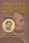 Lincoln's White House Secretary: The Adventurous Life of William O.Stoddard - Harold Holzer, Eleanor Stoddard