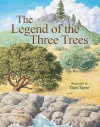 The Legend of the Three Trees: The Classic Story of Following Your Dreams - Dahl Taylor