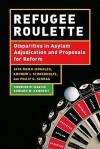 Refugee Roulette: Disparities in Asylum Adjudication and Proposals for Reform - Jaya Ramji-Nogales, Edward Kennedy, Philip Schrag, Andrew Schoenholtz