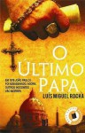 O último Papa - Luis Miguel Rocha