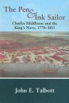 The Pen and Ink Sailor: Charles Middleton and the King's Navy, 1778-1813 - John E. Talbott