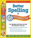 Better Spelling in 5 Minutes a Day: Fun Spelling Activities for Kids and Parents on the Go Intermediate Grades - Mark Pennington