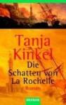 Die Schatten von La Rochelle - Tanja Kinkel