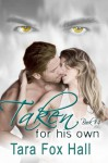 Taken for His Own - Tara Fox Hall