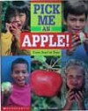 Pick Me An Apple!: From Seed To Tree - Shelley Rotner
