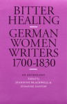 Bitter Healing: German Women Writers, 1700-1830. An Anthology - Jeannine Blackwell, Susanne Zantop