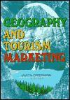 Geography and Tourism Marketing (Travel & Tourism Marketing Series) - Kaye Sung Chon