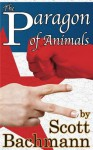 The Paragon of Animals - Scott Bachmann, Anthony Redell