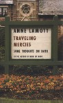 Traveling Mercies: Some Thoughts on Faith - Anne Lamott