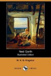 Ned Garth (Illustrated Edition) (Dodo Press) - W.H.G. Kingston