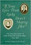 If You Love That Lady Don't Marry Her: The Courtship Letters of Sally Mcdowell and John Miller, 1854-1856 - Thomas Buckley, John Miller