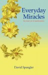 Everyday Miracles: the inner art of manifestation - David Spangler, Jeremy Berg