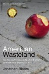 American Wasteland: How America Throws Away Nearly Half of Its Food (and What We Can Do about It) - Jonathan Bloom