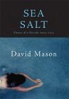 Sea Salt: Poems of a Decade, 2004-2014 - David Mason