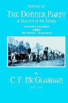 History of the Donner Party: A Tragedy of the Sierra - C.F. McGlashan, C. Badgley