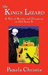 The King's Lizard: A Tale of Murder and Deception in Old Santa Fe - Pamela Christie