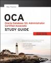 Oca: Oracle Database 12c Administrator Certified Associate Study Guide: Exams 1z0-061 and 1z0-062 - Biju Thomas
