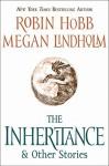 The Inheritance & Other Stories - Robin Hobb, Megan Lindholm