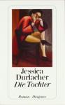 Die Tochter: Roman - Jessica Durlacher, Hanni Ehlers