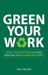 Green Your Work: Boost Your Bottom Line While Reducing Your Carbon Footprint - Kim Carlson