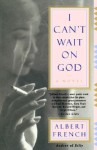 I Can't Wait on God: A Novel - Albert L. French