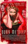 Bury Me Deep: A Novel - Megan Abbott