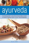 Ayurveda: A Concise Guide to Using the Ancient Indian System of Holistic Healing, Shown in over 140 Photographs - Raje Airey