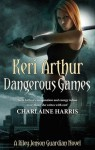 Dangerous Games: Riley Jenson Guardian Series: Book 4 - Keri Arthur