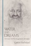 Water and dreams: An essay on the imagination of matter (The Bachelard translations) - Gaston Bachelard