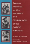 Source Material on the History and Ethnology of the Caddo Indians - John Reed Swanton