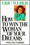 How to Win the Woman of Your Dreams - Eric Weber