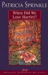 When Did We Lose Harriet? - Patricia Sprinkle