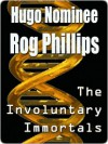 Involuntary Immortals - Rog Phillips