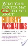 What Your Doctor May Not Tell You About(TM) Children's Vaccinations - Stephanie Cave, Deborah Mitchell