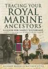 Tracing Your Royal Marine Ancestors - Richard Brooks, Matthew Little