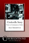 Cinderella Story: Notes on Contemporary Culture - Alex Abramovich