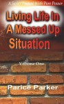 Living Life in a Messed Up Situation Volume 1 - Parice Parker
