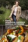Przepisy z mojego ogrodu - Anne Applebaum, Danielle Crittenden