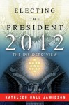 Electing the President, 2012: The Insiders' View - Kathleen Hall Jamieson
