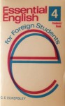 Essential English for Foreign Students, Book IV, Students' Book - C.E. Eckersley, James Moss, John Barber