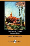 Two Suffolk Friends (Illustrated Edition) (Dodo Press) - Francis Groome