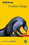Uccidete il drago: Il quinto caso dell'investigatore Lars M. Johansson (Farfalle) (Italian Edition) - Leif G.W. Persson, Giorgio Puleo