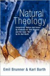 Natural Theology: Comprising Nature & Grace by Professor Dr Emil Brunner & the Reply No! by Dr Karl Barth - Karl Barth, Emil Brunner, Peter Fraenkel