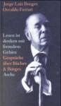 Lesen ist denken mit fremdem Gehirn - Jorge Luis Borges, Osvaldo Ferrari