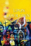 Upon Our Own Ground: Filipino Short Stories in English 1956-1972, Volume II: 1965-1972 (Upon Our Own Ground, #2) - Gémino H. Abad