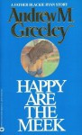 Happy Are the Meek - Andrew M. Greeley