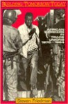 Building Tomorrow Today: African Workers in Trade Unions, 1970-1984 - Steven Friedman