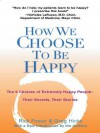 How We Choose to Be Happy: The 9 Choices of Extremely Happy People--Their Secrets, Their Stories - Rick Foster