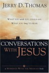 Conversations with Jesus: What You Wish You Could Say: What You Long to Hear - Jerry D. Thomas